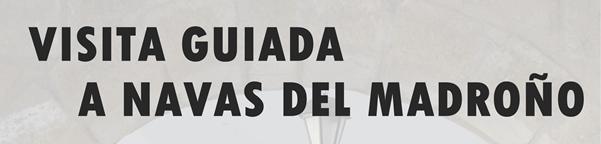 Visita guiada a Navas del Madroño
